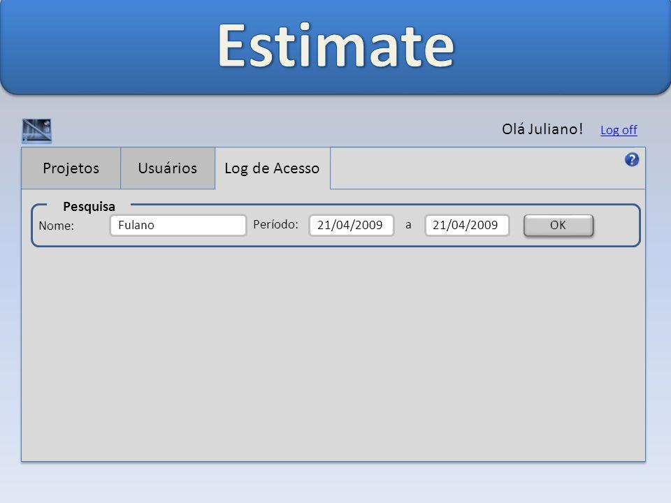 ProjetosUsuáriosLog de Acesso Olá Juliano! Log off Pesquisa Período:a 21/04/2009 OK Fulano Nome:
