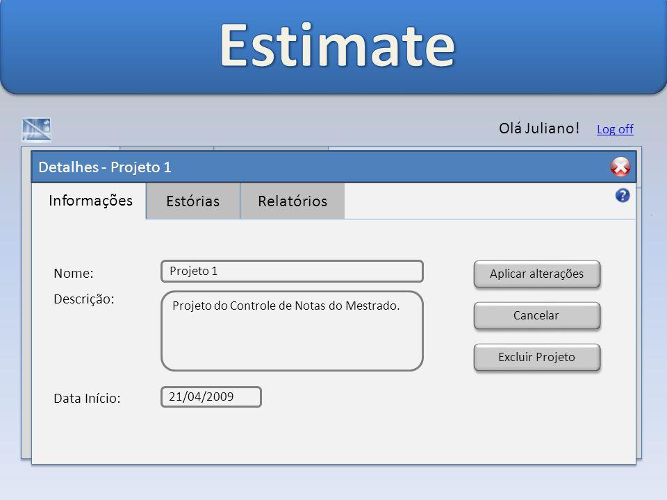 Detalhes - Projeto 1 Informações EstóriasRelatórios Olá Juliano.
