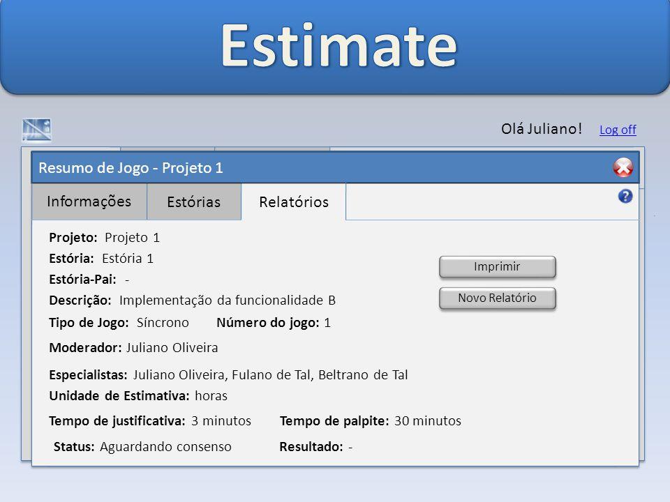 Resumo de Jogo - Projeto 1 Informações EstóriasRelatórios Olá Juliano.