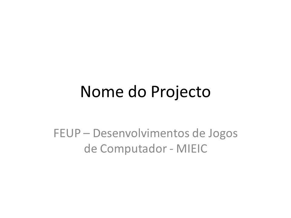 Nome do Projecto FEUP – Desenvolvimentos de Jogos de Computador - MIEIC