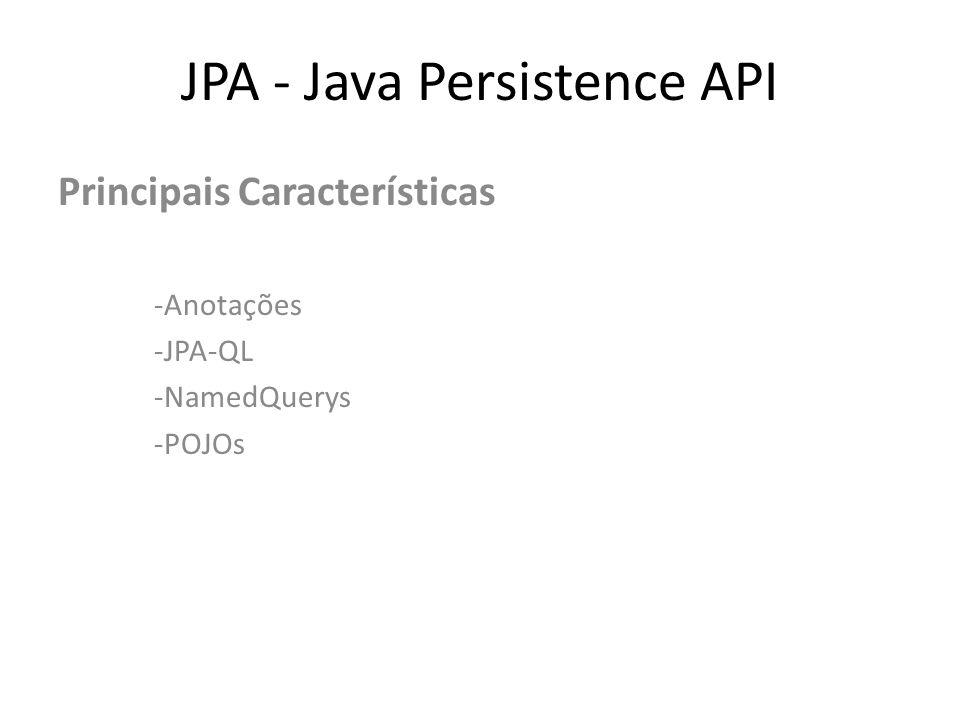 JPA - Java Persistence API Principais Provedores de Persistência -Hibernate -TopLink -OpenJPA -Eclipselink