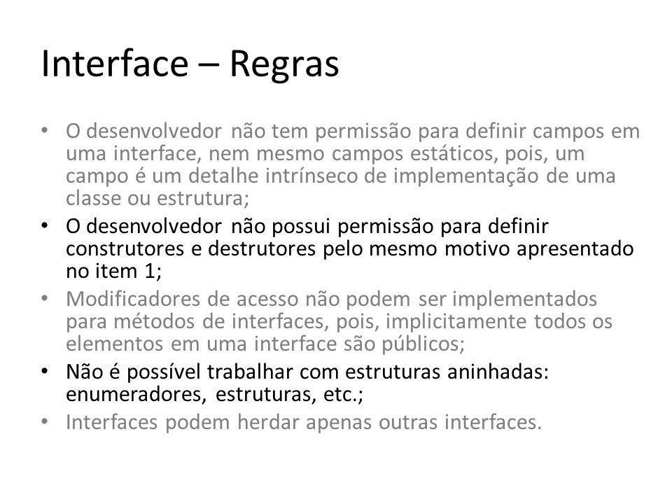 Interface – Boas Práticas Utilizar i como a primeira letra do nome de uma interface (i maiúsculo); Declarar explicitamente o método com o nome da interface; Procurar separar a interface de sua implementação e, fazendo o uso de interfaces, prover um máximo de desacoplamento.