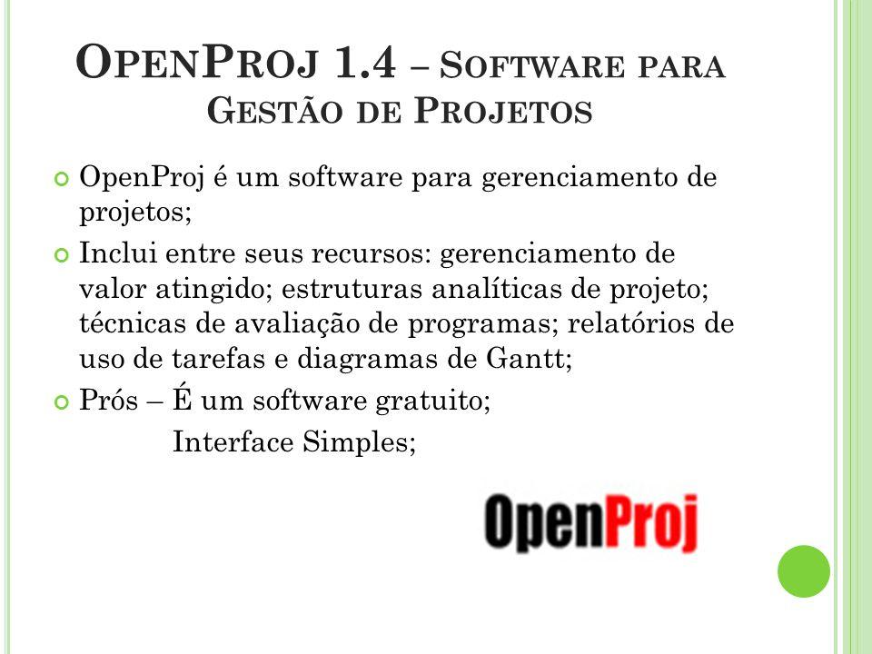 O PEN P ROJ 1.4 – S OFTWARE PARA G ESTÃO DE P ROJETOS OpenProj é um software para gerenciamento de projetos; Inclui entre seus recursos: gerenciamento