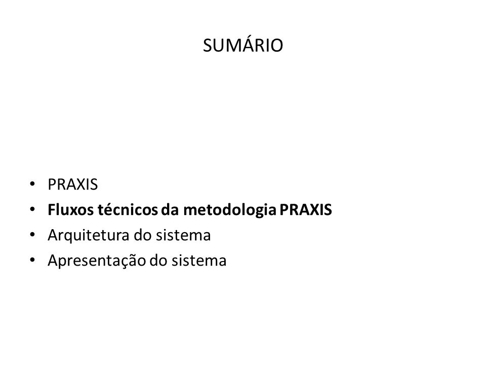 FLUXOS TÉCNICOS DA METODOLOGIA PRAXIS Requisitos Análise Desenho Implementação Testes TESTES: Método da caixa branca Método da caixa preta Baterias de testes TESTES: Método da caixa branca Método da caixa preta Baterias de testes