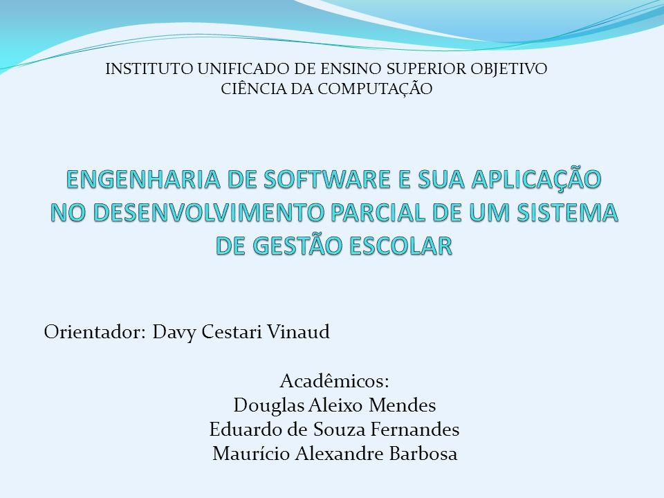 Orientador: Davy Cestari Vinaud Acadêmicos: Douglas Aleixo Mendes Eduardo de Souza Fernandes Maurício Alexandre Barbosa INSTITUTO UNIFICADO DE ENSINO