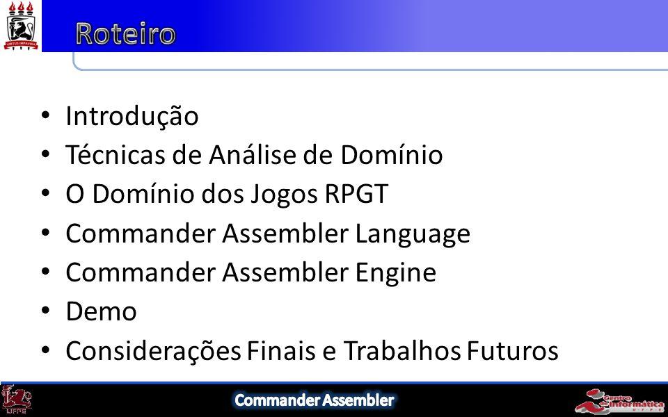 Introdução Técnicas de Análise de Domínio O Domínio dos Jogos RPGT Commander Assembler Language Commander Assembler Engine Demo Considerações Finais e Trabalhos Futuros