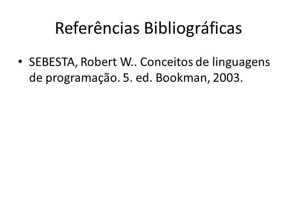 Referências Bibliográficas SEBESTA, Robert W.. Conceitos de linguagens de programação. 5. ed. Bookman, 2003.