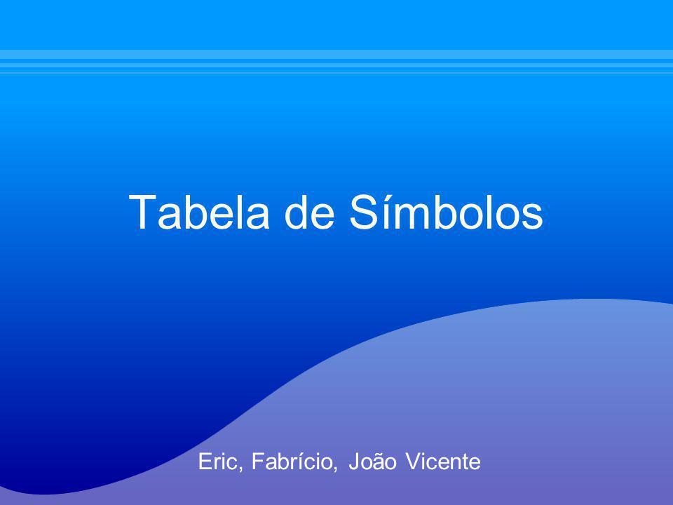 Tabela de Símbolos Eric, Fabrício, João Vicente