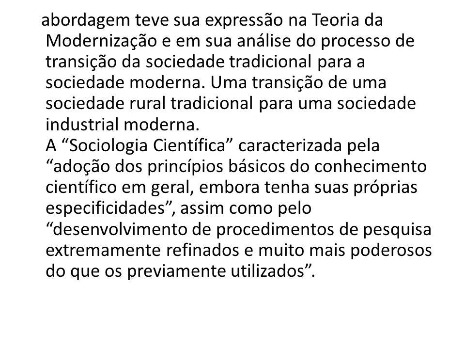 abordagem teve sua expressão na Teoria da Modernização e em sua análise do processo de transição da sociedade tradicional para a sociedade moderna. Um
