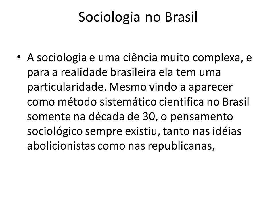 Sociologia no Brasil A sociologia e uma ciência muito complexa, e para a realidade brasileira ela tem uma particularidade. Mesmo vindo a aparecer como