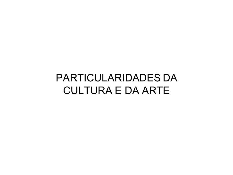 PARTICULARIDADES DA CULTURA E DA ARTE