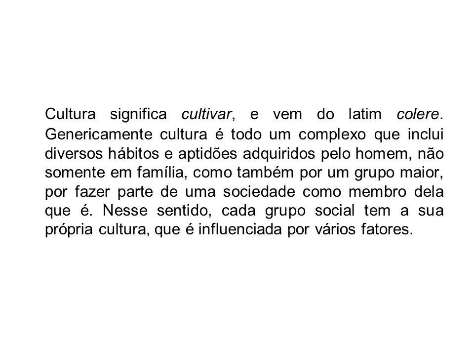 Cultura significa cultivar, e vem do latim colere. Genericamente cultura é todo um complexo que inclui diversos hábitos e aptidões adquiridos pelo hom