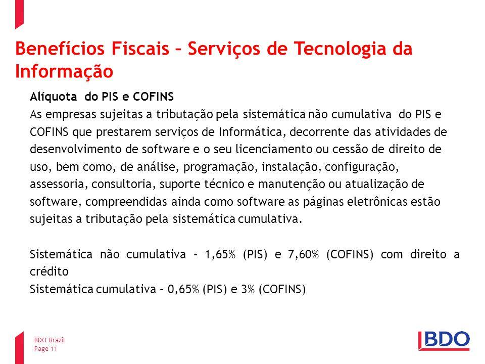 Page 11 BDO Brazil Benefícios Fiscais – Serviços de Tecnologia da Informação Alíquota do PIS e COFINS As empresas sujeitas a tributação pela sistemáti