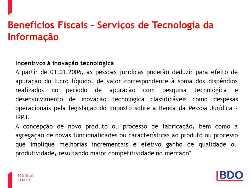 Page 13 BDO Brazil Benefícios Fiscais – Serviços de Tecnologia da Informação Incentivos à inovação tecnológica A partir de 01.01.2006, as pessoas jurí