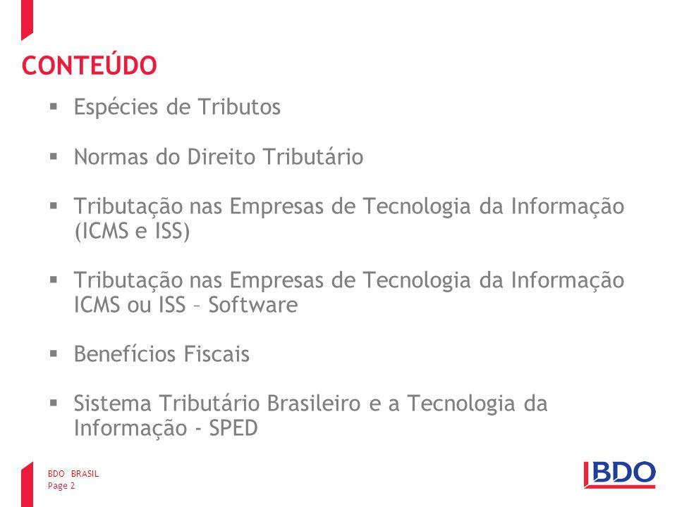 CONTEÚDO Espécies de Tributos Normas do Direito Tributário Tributação nas Empresas de Tecnologia da Informação (ICMS e ISS) Tributação nas Empresas de
