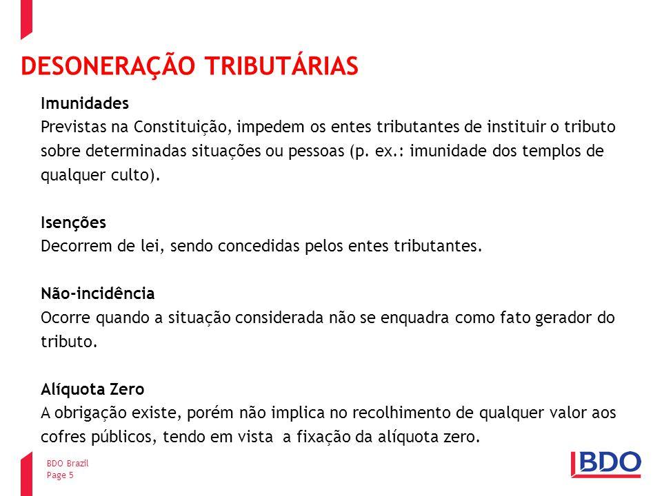 Page 5 BDO Brazil DESONERAÇÃO TRIBUTÁRIAS Imunidades Previstas na Constituição, impedem os entes tributantes de instituir o tributo sobre determinadas