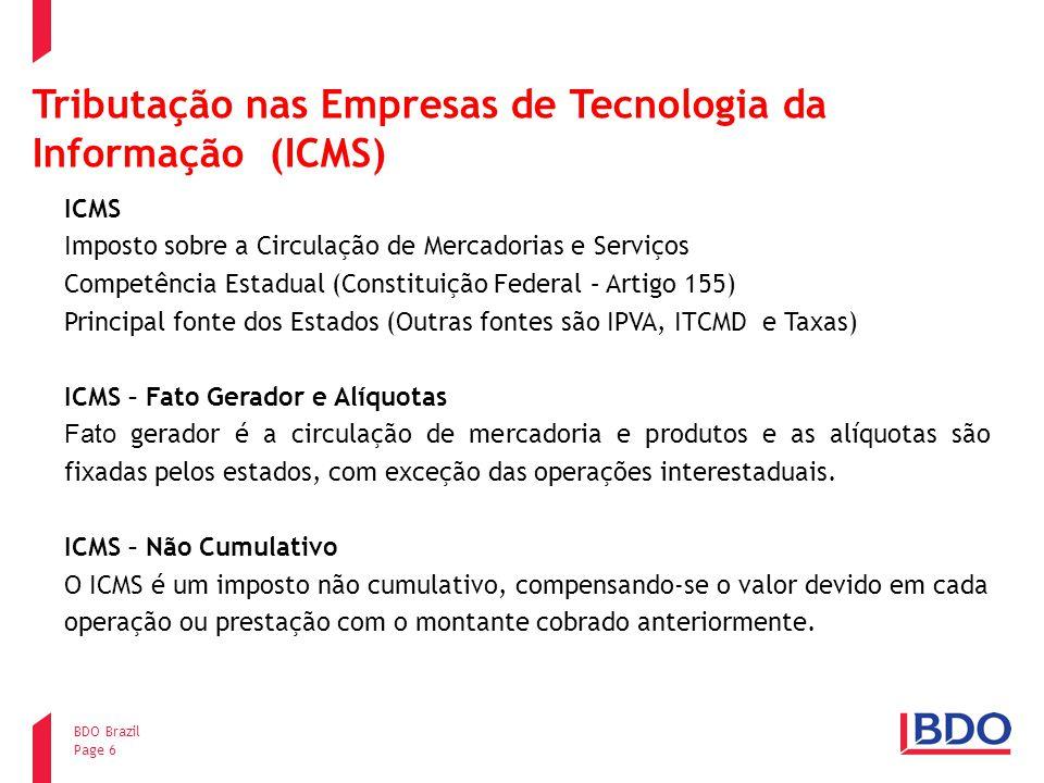 Page 6 BDO Brazil Tributação nas Empresas de Tecnologia da Informação (ICMS) ICMS Imposto sobre a Circulação de Mercadorias e Serviços Competência Est