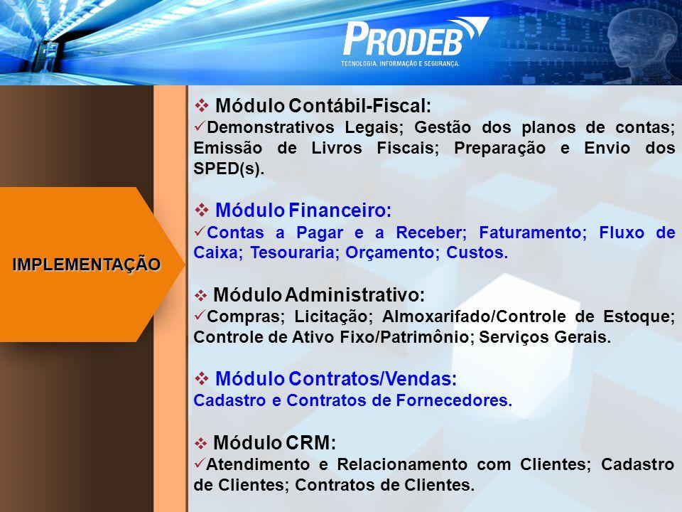 IMPLEMENTAÇÃO Módulo Contábil-Fiscal: Demonstrativos Legais; Gestão dos planos de contas; Emissão de Livros Fiscais; Preparação e Envio dos SPED(s). M