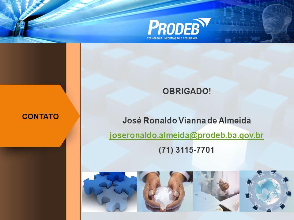 CONTATO OBRIGADO! José Ronaldo Vianna de Almeida joseronaldo.almeida@prodeb.ba.gov.br (71) 3115-7701