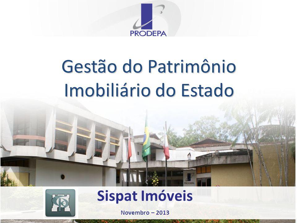 Gestão do Patrimônio Imobiliário do Estado Gestão do Patrimônio Imobiliário do Estado Sispat Imóveis Novembro – 2013