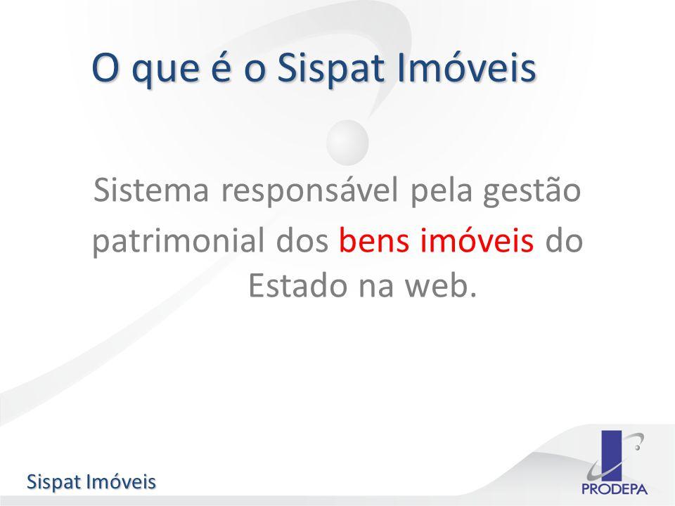 O que é o Sispat Imóveis Sistema responsável pela gestão patrimonial dos bens imóveis do Estado na web.