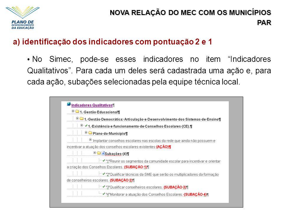 NOVA RELAÇÃO DO MEC COM OS MUNICÍPIOS PAR a) identificação dos indicadores com pontuação 2 e 1 No Simec, pode-se esses indicadores no item Indicadores