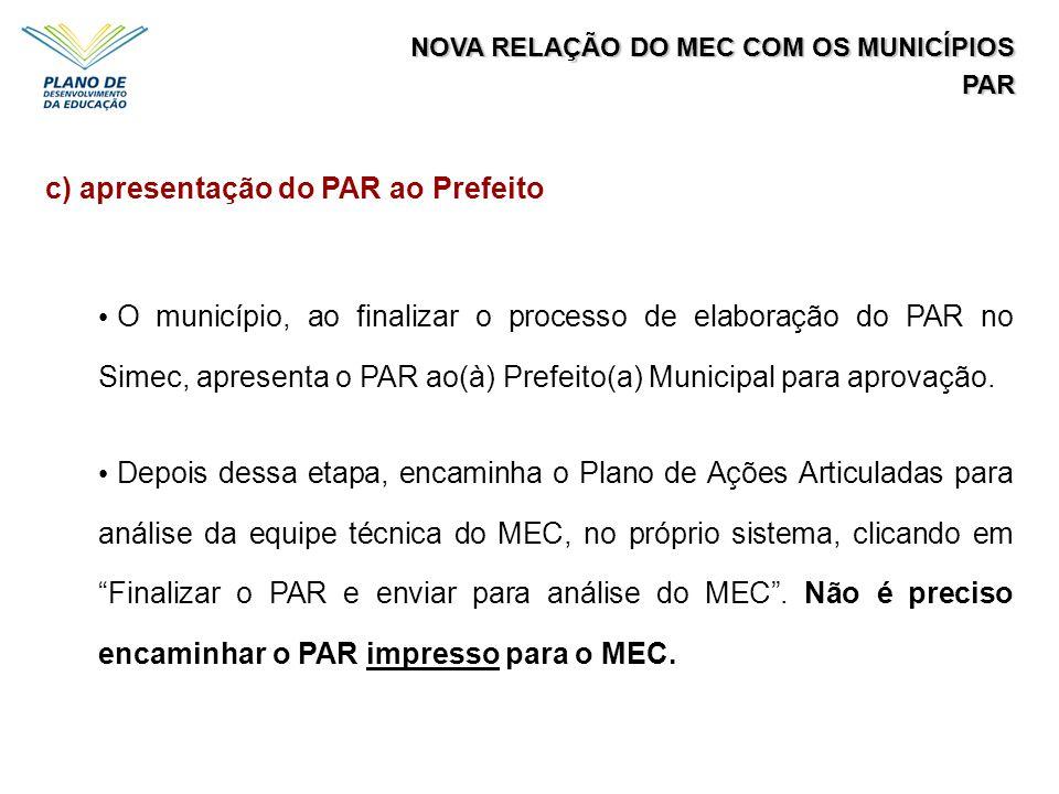 NOVA RELAÇÃO DO MEC COM OS MUNICÍPIOS PAR c) apresentação do PAR ao Prefeito O município, ao finalizar o processo de elaboração do PAR no Simec, apres