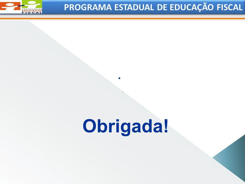 PROGRAMA ESTADUAL DE EDUCAÇÃO FISCAL. Obrigada!