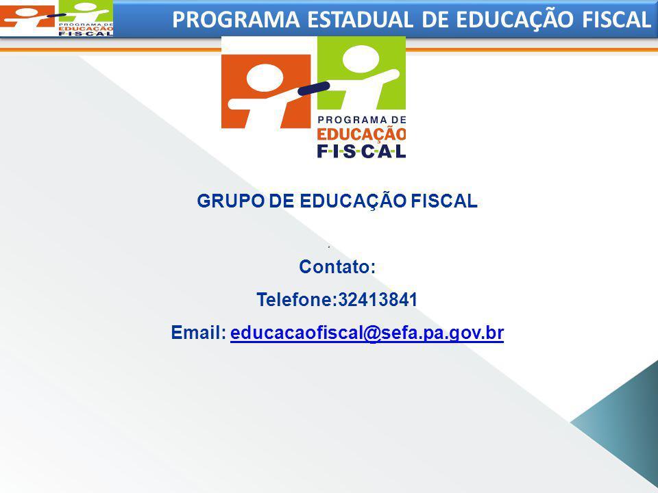 PROGRAMA ESTADUAL DE EDUCAÇÃO FISCAL GRUPO DE EDUCAÇÃO FISCAL Contato: Telefone:32413841 Email: educacaofiscal@sefa.pa.gov.breducacaofiscal@sefa.pa.gov.br
