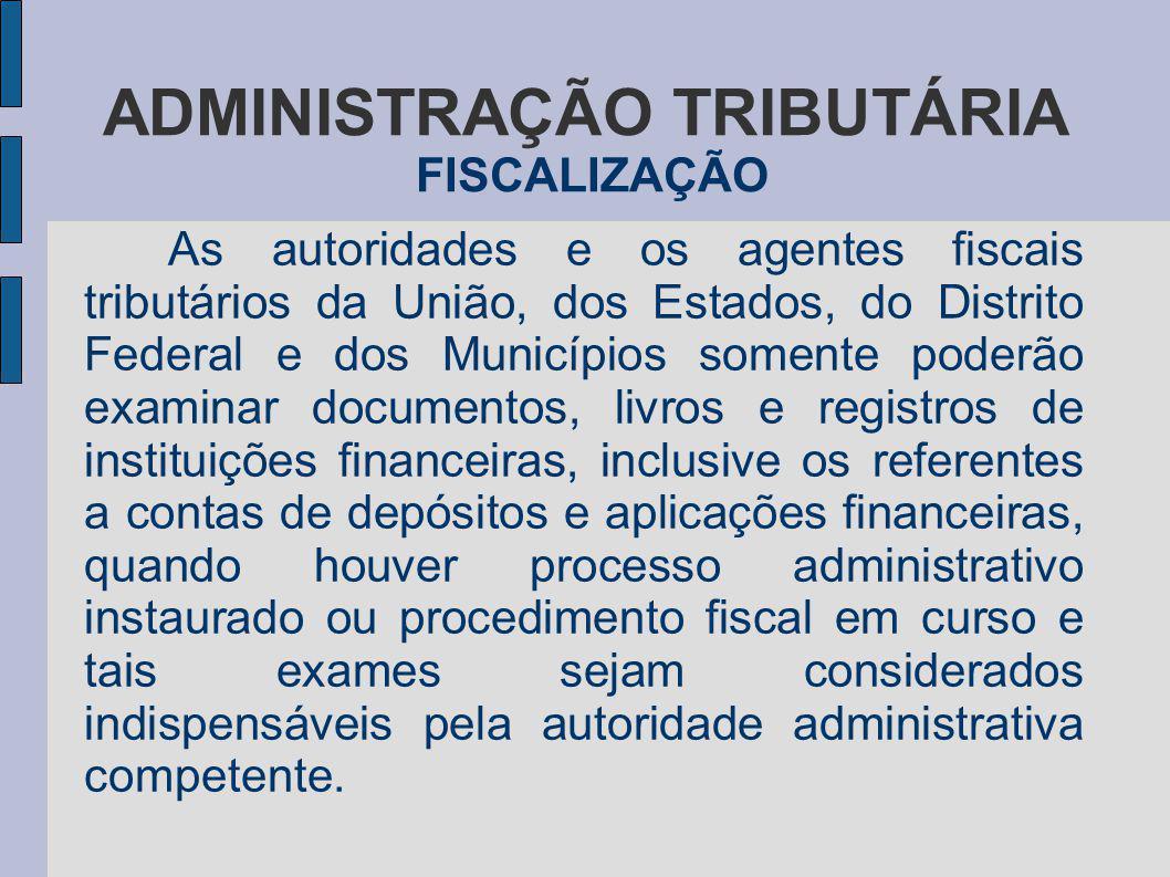 ADMINISTRAÇÃO TRIBUTÁRIA FISCALIZAÇÃO As autoridades e os agentes fiscais tributários da União, dos Estados, do Distrito Federal e dos Municípios some