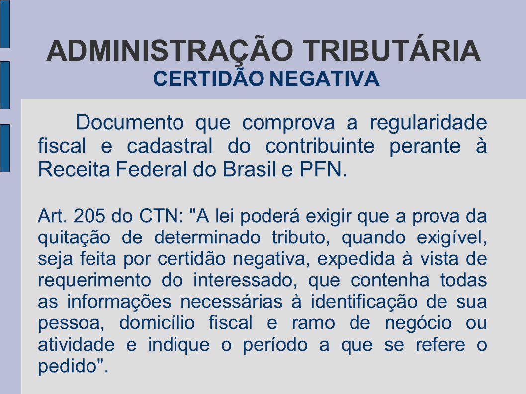 ADMINISTRAÇÃO TRIBUTÁRIA CERTIDÃO NEGATIVA Documento que comprova a regularidade fiscal e cadastral do contribuinte perante à Receita Federal do Brasi