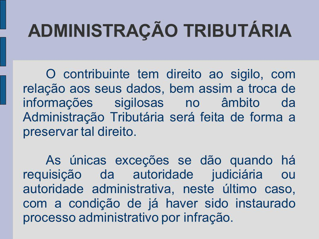 ADMINISTRAÇÃO TRIBUTÁRIA O contribuinte tem direito ao sigilo, com relação aos seus dados, bem assim a troca de informações sigilosas no âmbito da Adm
