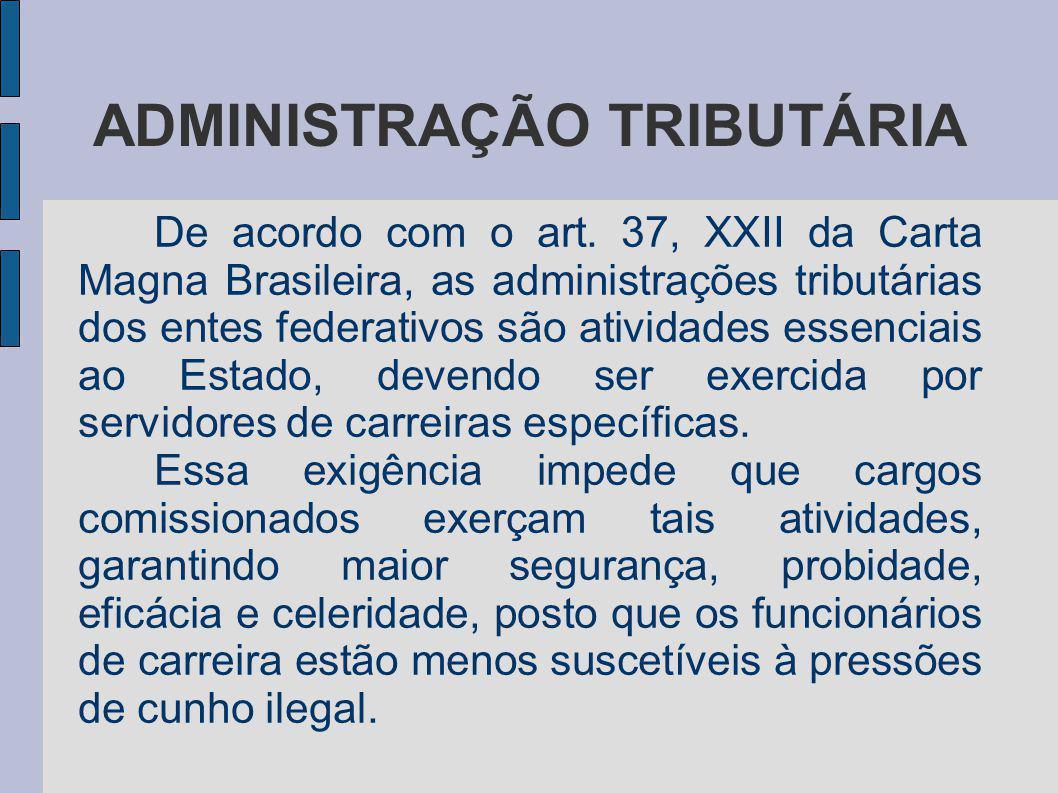 ADMINISTRAÇÃO TRIBUTÁRIA De acordo com o art. 37, XXII da Carta Magna Brasileira, as administrações tributárias dos entes federativos são atividades e