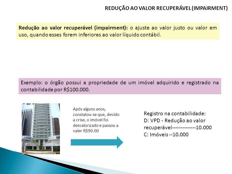 REDUÇÃO AO VALOR RECUPERÁVEL (IMPAIRMENT) Redução ao valor recuperável (impairment): o ajuste ao valor justo ou valor em uso, quando esses forem infer