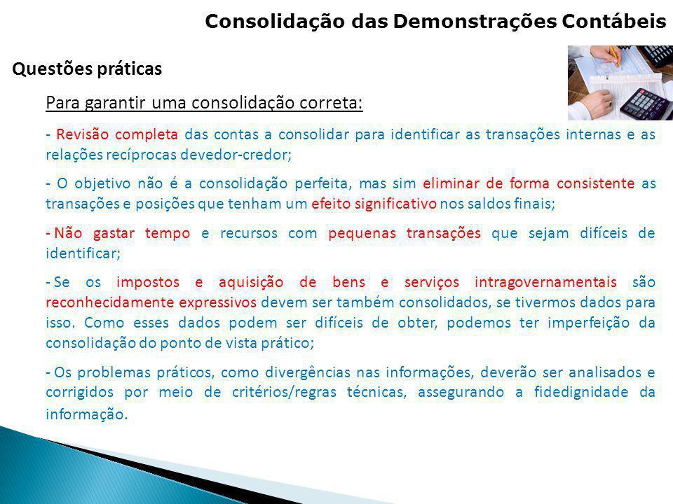 Consolidação das Demonstrações Contábeis Questões práticas Para garantir uma consolidação correta: - Revisão completa das contas a consolidar para ide