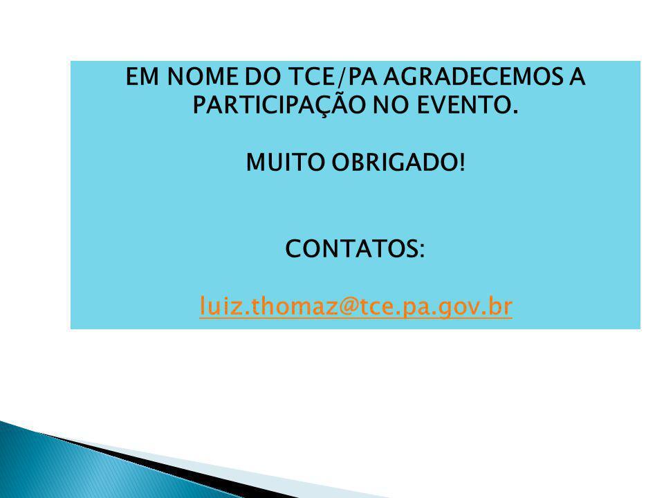 EM NOME DO TCE/PA AGRADECEMOS A PARTICIPAÇÃO NO EVENTO. MUITO OBRIGADO! CONTATOS: luiz.thomaz@tce.pa.gov.br
