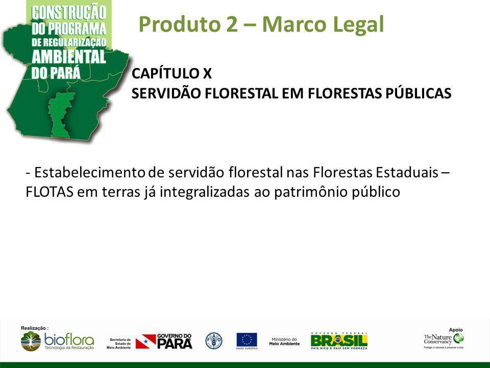 Produto 2 – Marco Legal CAPÍTULO X SERVIDÃO FLORESTAL EM FLORESTAS PÚBLICAS - Estabelecimento de servidão florestal nas Florestas Estaduais – FLOTAS e