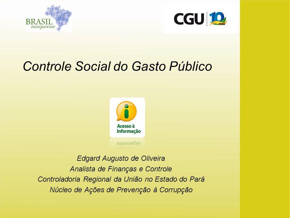 Controle Social do Gasto Público Edgard Augusto de Oliveira Analista de Finanças e Controle Controladoria Regional da União no Estado do Pará Núcleo d