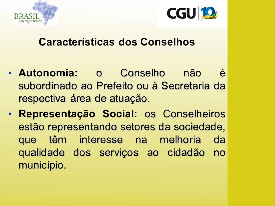 Características dos Conselhos o Conselho não é subordinado ao Prefeito ou à Secretaria da respectiva área de atuação. Autonomia: o Conselho não é subo