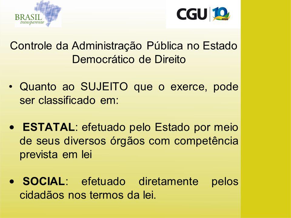 Controle da Administração Pública no Estado Democrático de Direito Quanto ao SUJEITO que o exerce, pode ser classificado em: ESTATAL: efetuado pelo Es