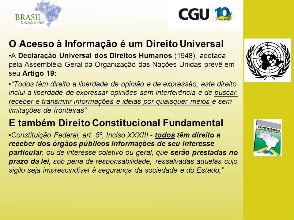 O Acesso à Informação é um Direito Universal A Declaração Universal dos Direitos Humanos (1948), adotada pela Assembleia Geral da Organização das Naçõ