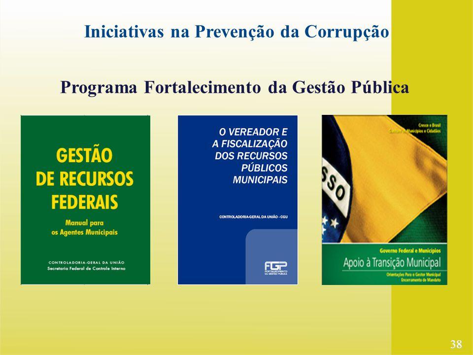 38 Programa Fortalecimento da Gestão Pública Iniciativas na Prevenção da Corrupção