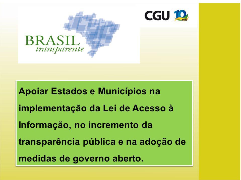 Apoiar Estados e Municípios na implementação da Lei de Acesso à Informação, no incremento da transparência pública e na adoção de medidas de governo a