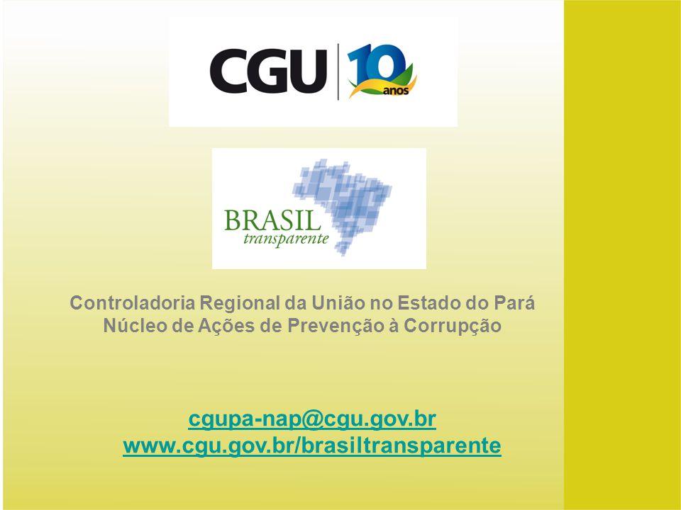Controladoria Regional da União no Estado do Pará Núcleo de Ações de Prevenção à Corrupção cgupa-nap@cgu.gov.br www.cgu.gov.br/brasiltransparente