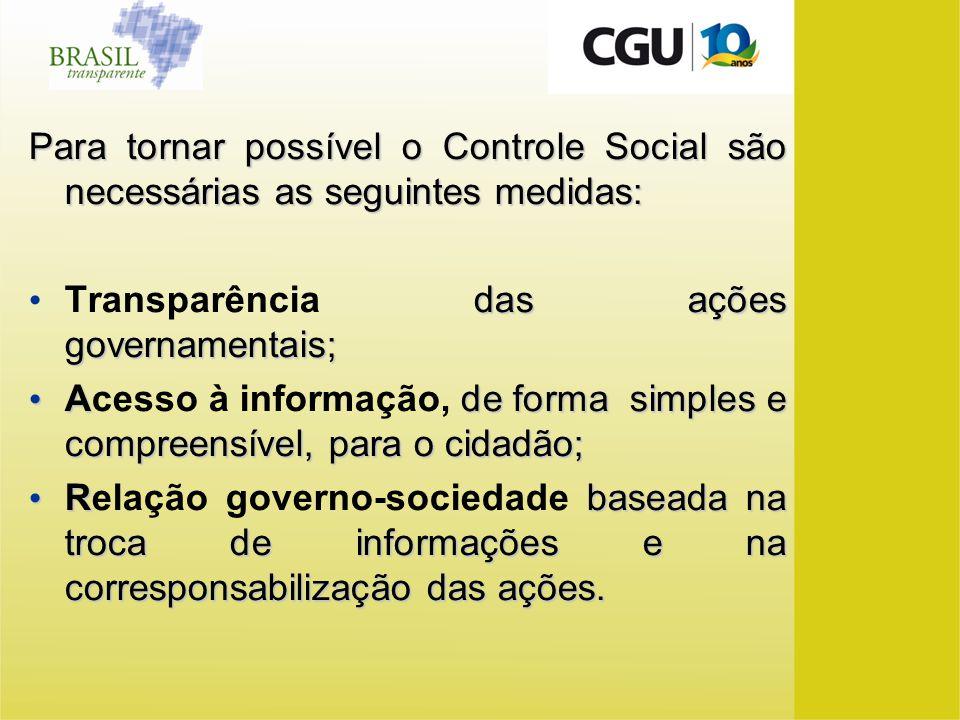 Para tornar possível o Controle Social são necessárias as seguintes medidas: das ações governamentais; Transparência das ações governamentais; Ade for