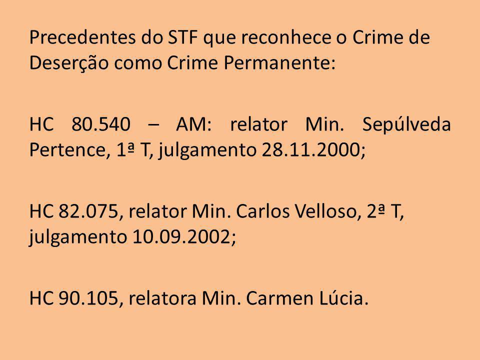 Precedentes do STF que reconhece o Crime de Deserção como Crime Permanente: HC 80.540 – AM: relator Min. Sepúlveda Pertence, 1ª T, julgamento 28.11.20
