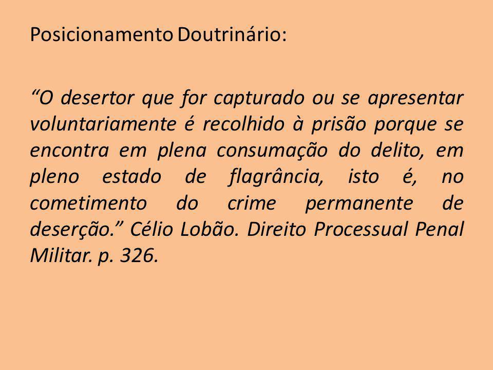 Posicionamento Doutrinário: O desertor que for capturado ou se apresentar voluntariamente é recolhido à prisão porque se encontra em plena consumação