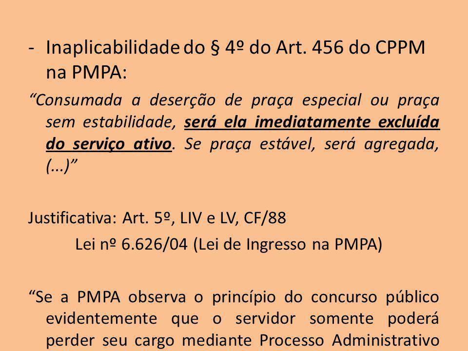 -Inaplicabilidade do § 4º do Art. 456 do CPPM na PMPA: Consumada a deserção de praça especial ou praça sem estabilidade, será ela imediatamente excluí