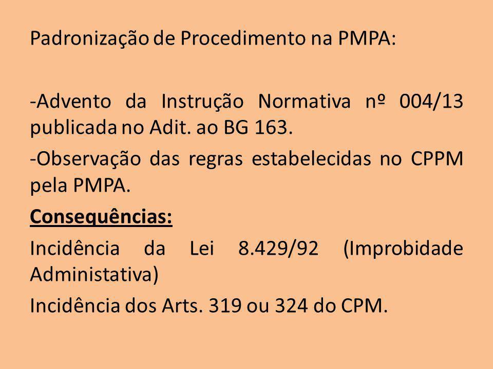 Padronização de Procedimento na PMPA: -Advento da Instrução Normativa nº 004/13 publicada no Adit. ao BG 163. -Observação das regras estabelecidas no