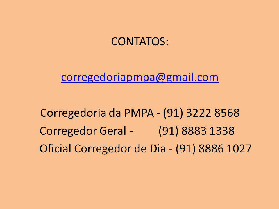 CONTATOS: corregedoriapmpa@gmail.com Corregedoria da PMPA - (91) 3222 8568 Corregedor Geral - (91) 8883 1338 Oficial Corregedor de Dia - (91) 8886 102